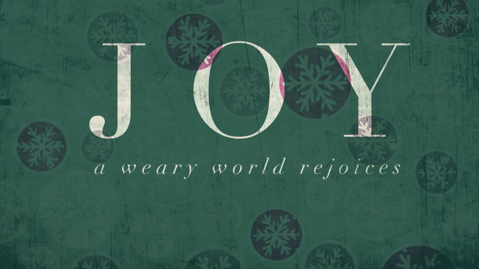 Joy: A Weary World Rejoices